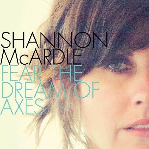 Shannon McArdle – Fear The Dream Of Axes (2012) [FLAC]