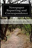 Newspaper Reporting and Correspondence: A Manual for Reporters, Correspondents, and Students of Newspaper Writing