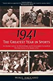 Mike Vaccaro 1941: The Greatest Year in Sports: Two Baseball Legends, Two Boxing Champs, and the Unstoppable Thoroughbred Who Made History in the Shadow of War