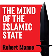 The Mind of the Islamic State: ISIS and the Ideology of the Caliphate Audiobook by Robert Manne Narrated by Andrew Martin