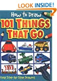 How to Draw 101 Things That Go (How to Draw)