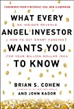 What Every Angel Investor Wants You to Know: An Insider Reveals How to Get Smart Funding for Your Billion Dollar Idea (0071800719) by Cohen, Brian