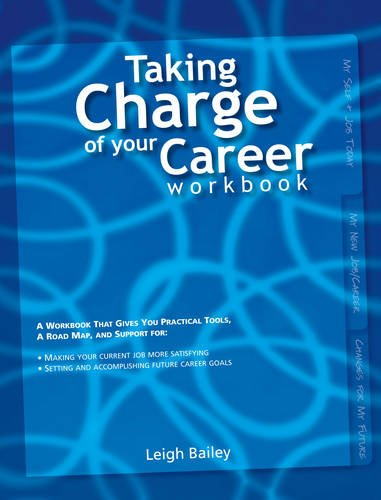 Taking Charge of Your Career - Workbook: A Workbook That Gives You Practical Tools, A Road Map, and Support