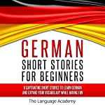 German: Short Stories for Beginners: 9 Captivating Short Stories to Learn German & Expand Your Vocabulary While Having Fun |  The Language Academy