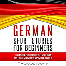 German: Short Stories for Beginners: 9 Captivating Short Stories to Learn German & Expand Your Vocabulary While Having Fun Audiobook by  The Language Academy Narrated by Isabell Kern