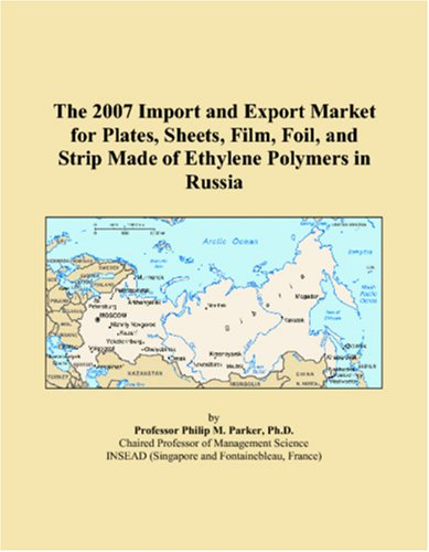 The 2007 Import and Export Market for Plates, Sheets, Film, Foil, and Strip Made of Ethylene Polymers in Russia