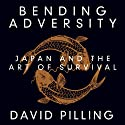 Bending Adversity: Japan and the Art of Survival (       UNABRIDGED) by David Pilling Narrated by Tim Andes Pabon