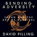 Bending Adversity: Japan and the Art of Survival | David Pilling