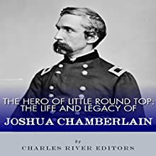 The Hero of Little Round Top: The Life and Legacy of Joshua Chamberlain (       UNABRIDGED) by Charles River Editors Narrated by James McSorley