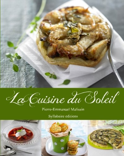 La cuisine du soleil (Collection Cuisine et mets) (Volume 1) (French Edition) by M. Pierre-Emmanuel Malissin
