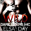 Wild: Dark Riders Motorcycle Club, Volume 1 (       UNABRIDGED) by Elsa Day Narrated by Brittany Pate