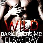 Wild: Dark Riders Motorcycle Club, Volume 1 | Elsa Day
