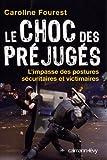 Le Choc des pr�jug�s : L'Impasse des postures s�curitaires et victimaires (Documents, Actualit�s, Soci�t�)