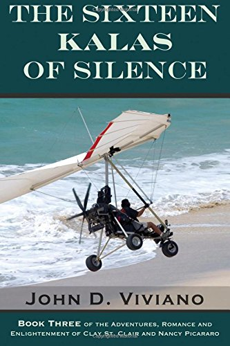 The Sixteen Kalas Of Silence: Book Three Of The Adventures, Romance And Enlightenment Of Clay St. Clair And Nancy Picararo (Book 3)