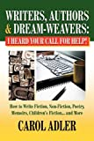 Writers, Authors & Dream-Weavers: I Heard Your Call for HELP! How to Write Non-Fiction, Fiction, Poetry, Memoirs, Children's Stories... and More