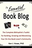 img - for The Essential Book Blog: The Complete Bibliophile's Toolkit for Building, Growing and Monetizing Your On-Line Book-Lover's Community (Brinestone Guides) book / textbook / text book