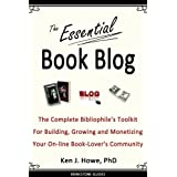 The Essential Book Blog: The Complete Bibliophile's Toolkit for Building, Growing and Monetizing Your On-Line Book-Lover's Community (Brinestone Guides 1) ~ Ken J. Howe