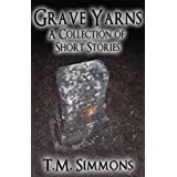 Grave Yarns, a Collection of Short Stories ~ T. M. Simmons
