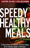 img - for Speedy Healthy Meals Ten Easy Steps to Conquer Kitchen Chaos & Fix Healthy Meals in Minutes book / textbook / text book