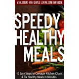 Speedy Healthy Meals    Ten Easy Steps to Conquer Kitchen Chaos & Fix Healthy Meals in Minutes ~ A. Kingsley Bishop
