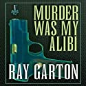 Murder Was My Alibi Audiobook by Ray Garton Narrated by Seth Michael Donsky