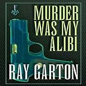 Murder Was My Alibi | [Ray Garton]