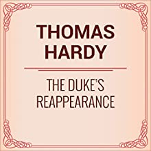Thomas Hardy: The Duke's Reappearance (       UNABRIDGED) by Thomas Hardy Narrated by Anastasia Bertollo