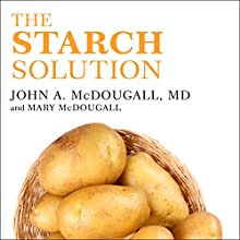 The Starch Solution: Eat the Foods You Love, Regain Your Health, and Lose the Weight for Good! | Livre audio Auteur(s) : John McDougall, Mary McDougall Narrateur(s) : Stephen R. Thorne