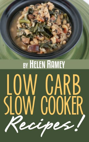 Low Carb Slow Cooker Recipes You're Sure To Love! by Helen Ramey