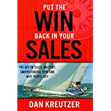 Put the Win Back in Your Sales: The Key to Sales Mastery Understanding How and Why People Buy ~ Dan Kreutzer