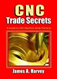 img - for CNC Trade Secrets: A Guide to CNC Machine Shop Practices 3rd edition by Harvey, James (2014) Paperback book / textbook / text book