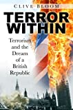 Terror Within: Terrorism and the Dream of a British Republic (0750942959) by Bloom, Clive