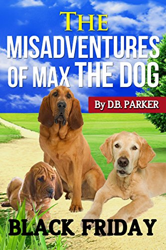 Free Kindle Book : THE MISADVENTURES OF MAX THE DOG: BLACK FRIDAY