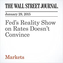 Fed's Reality Show on Rates Doesn't Convince (       UNABRIDGED) by Justin Lahart Narrated by Ken Borgers