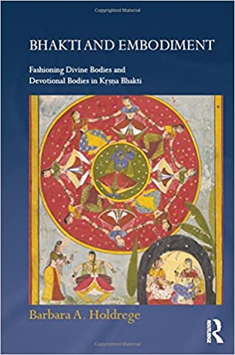 Bhakti and Embodiment: Fashioning Divine Bodies and Devotional Bodies in Krsna Bhakti (Routledge Hindu Studies Series) written by Barbara A. Holdrege
