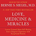 Love, Medicine and Miracles: Lessons Learned about Self-Healing from a Surgeon's Experience with Exceptional Patients (       UNABRIDGED) by Bernie S. Siegel Narrated by Bernie S. Siegel