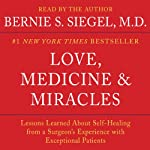 Love, Medicine and Miracles: Lessons Learned about Self-Healing from a Surgeon's Experience with Exceptional Patients | Bernie S. Siegel