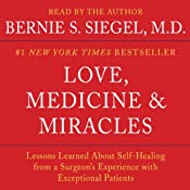 Love, Medicine and Miracles: Lessons Learned about Self-Healing from a Surgeon's Experience with Exceptional Patients | [Bernie S. Siegel]