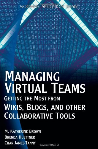 Managing Virtual Teams: Getting The Most From Wikis,...