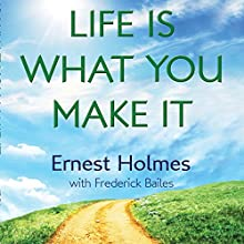 Life Is What You Make It Audiobook by Ernest Holmes, Randall Friesen - editor, Frederick Bailes - contributor Narrated by Walter Dixon