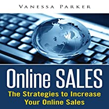 Online Sales: The Strategies to Increase Your Online Sales (       UNABRIDGED) by Vanessa Parker Narrated by Dick Daleki