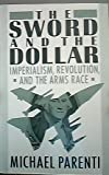The Sword and the Dollar: Imperialism Revolution and the Arms Race (0312011679) by Parenti, Michael