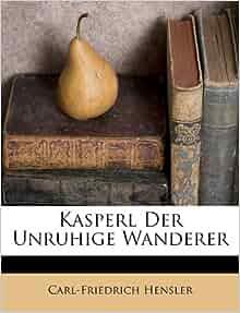Kasperl Der Unruhige Wanderer Carl Friedrich Hensler