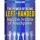 The Power of Being Left-Handed: Success Secrets of Southpaws ~ Russell Cope
