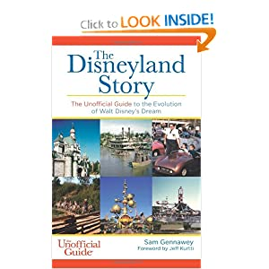 The Disneyland Story: The Unofficial Guide to the Evolution of Walt Disney's Dream by