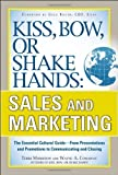 img - for Kiss, Bow, or Shake Hands, Sales and Marketing: The Essential Cultural Guide From Presentations and Promotions to Communicating and Closing book / textbook / text book