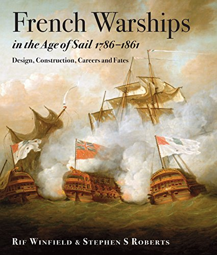 French Warships in the Age of Sail 1786 - 1861: Design, Construction, Careers and Fates
