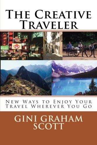 The Creative Traveler: New Ways to Enjoy Your Travel Wherever You Go