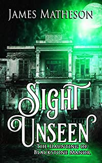 Sight Unseen: The Haunting Of Blackstone Manor by James M. Matheson ebook deal
