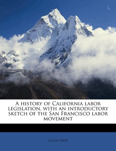 A history of California labor legislation, with an introductory sketch of the San Francisco labor movement